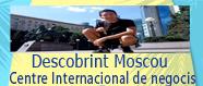 Descobrint Moscou: Centre internacional de negocis